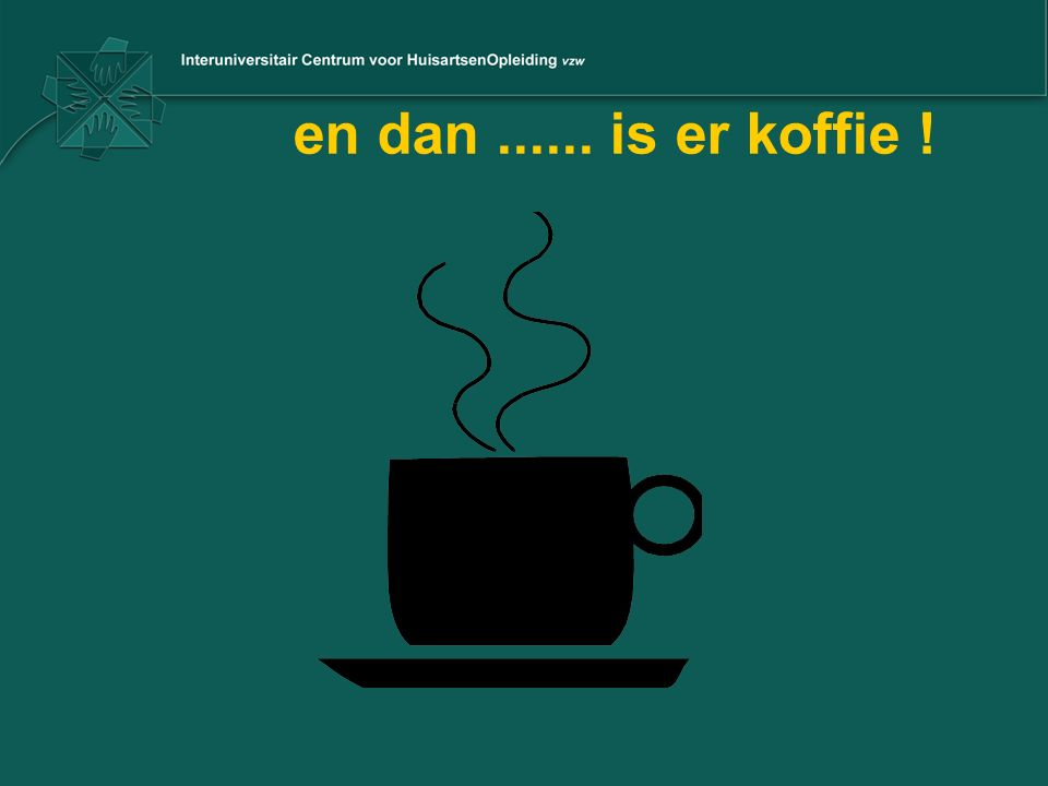 en dan...... is er koffie !