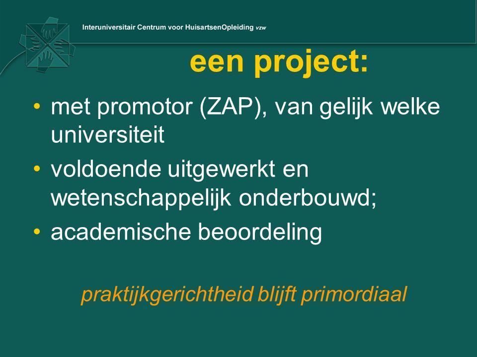 een project: met promotor (ZAP), van gelijk welke universiteit voldoende uitgewerkt en wetenschappelijk onderbouwd; academische beoordeling praktijkgerichtheid blijft primordiaal