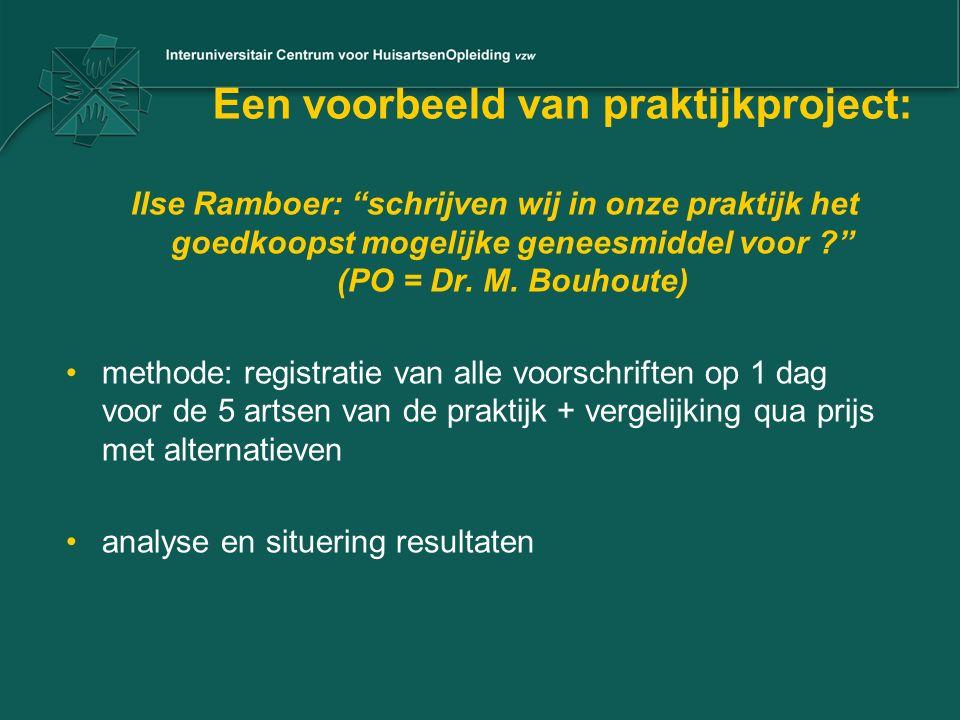 """Een voorbeeld van praktijkproject: Ilse Ramboer: """"schrijven wij in onze praktijk het goedkoopst mogelijke geneesmiddel voor ?"""" (PO = Dr. M. Bouhoute)"""