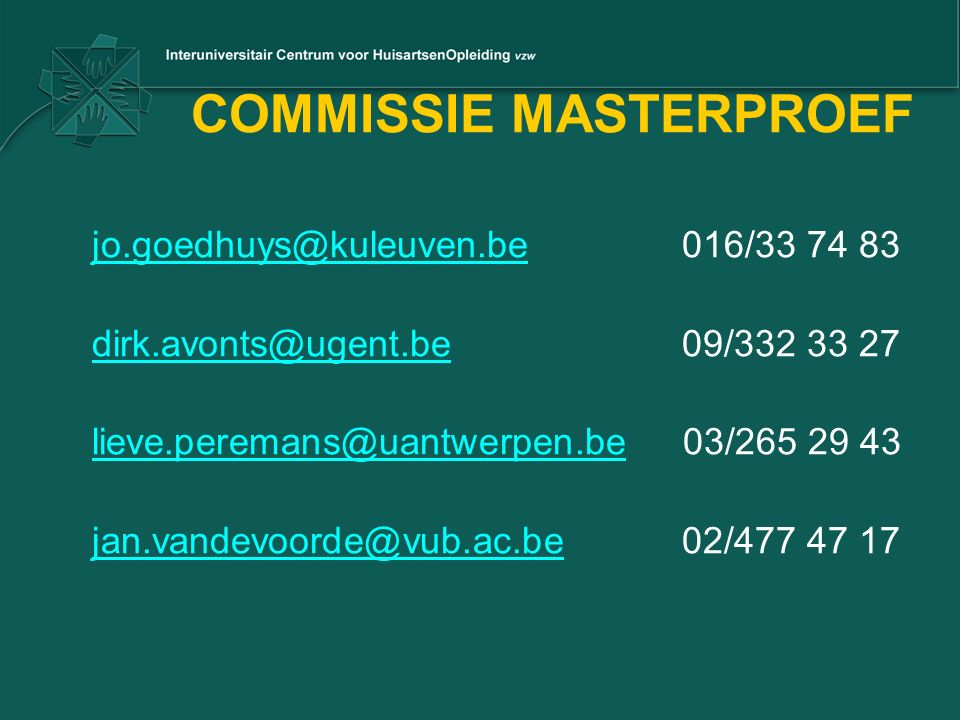 COMMISSIE MASTERPROEF jo.goedhuys@kuleuven.bejo.goedhuys@kuleuven.be 016/33 74 83 dirk.avonts@ugent.bedirk.avonts@ugent.be 09/332 33 27 lieve.peremans