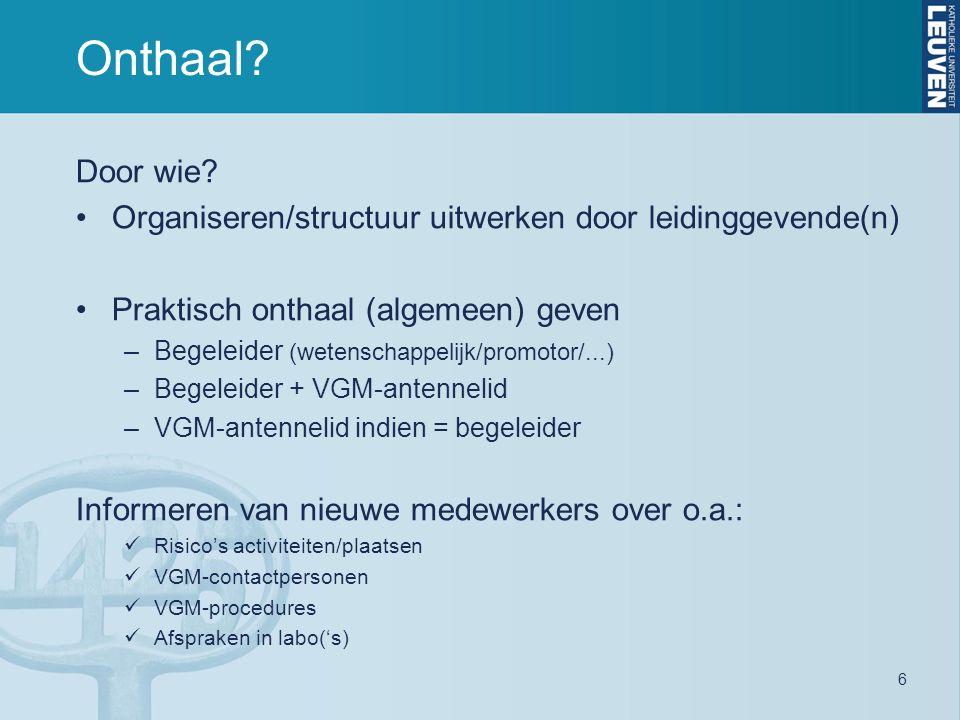 6 Onthaal? Door wie? Organiseren/structuur uitwerken door leidinggevende(n) Praktisch onthaal (algemeen) geven –Begeleider (wetenschappelijk/promotor/