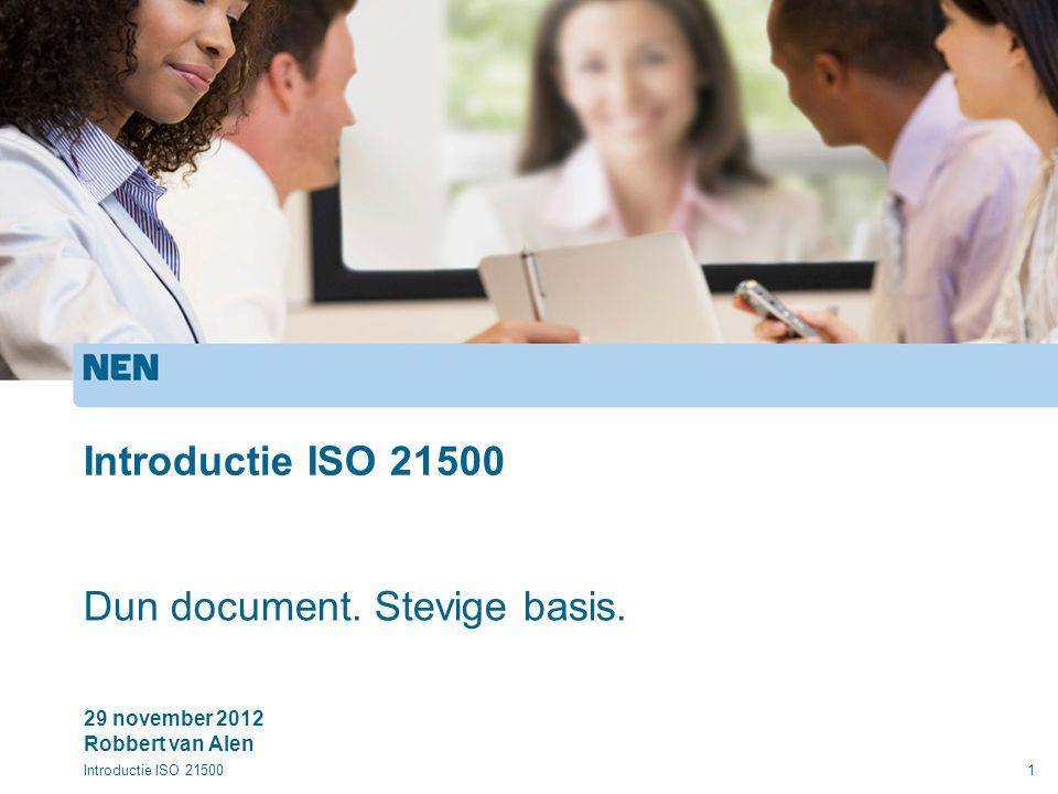 Introductie ISO 215001 29 november 2012 Robbert van Alen Introductie ISO 21500 Dun document.