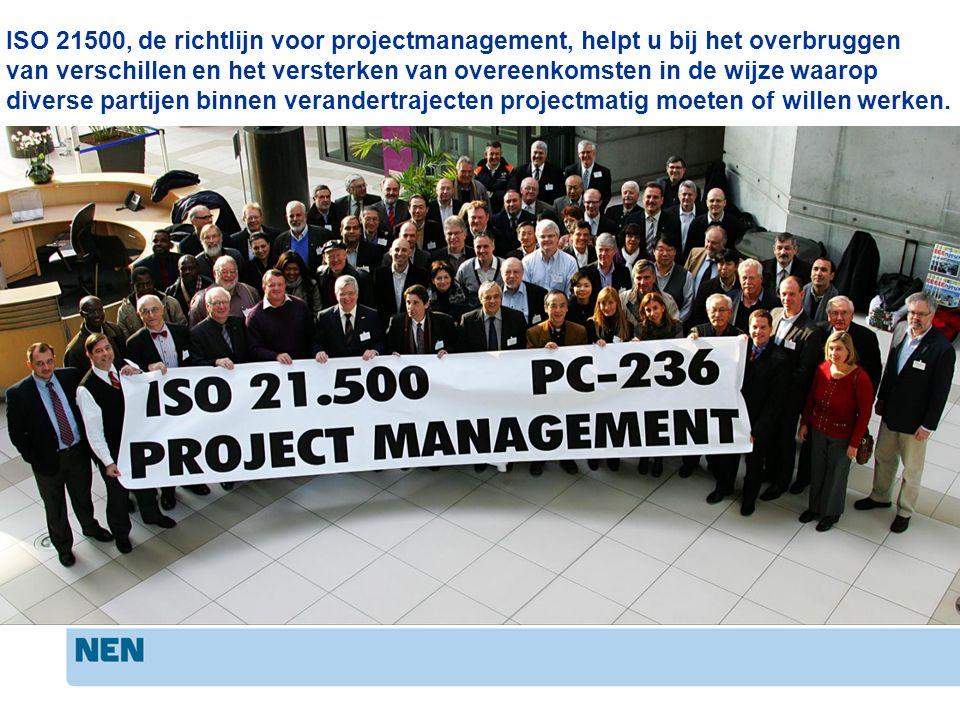 ISO 21500, de richtlijn voor projectmanagement, helpt u bij het overbruggen van verschillen en het versterken van overeenkomsten in de wijze waarop diverse partijen binnen verandertrajecten projectmatig moeten of willen werken.