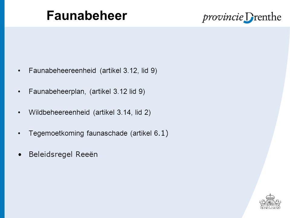 Faunabeheer Faunabeheereenheid (artikel 3.12, lid 9) Faunabeheerplan, (artikel 3.12 lid 9) Wildbeheereenheid (artikel 3.14, lid 2) Tegemoetkoming faunaschade (artikel 6.1) Beleidsregel Reeën