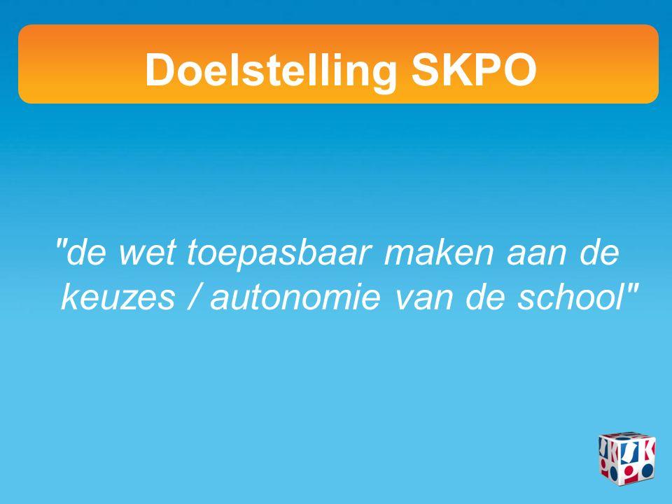 de wet toepasbaar maken aan de keuzes / autonomie van de school Doelstelling SKPO