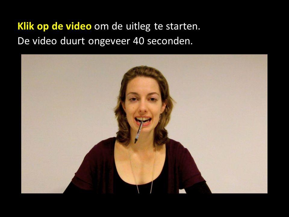 Klik op de video om de uitleg te starten. De video duurt ongeveer 40 seconden.