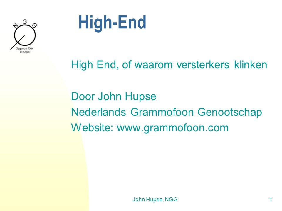 John Hupse, NGG1 High-End High End, of waarom versterkers klinken Door John Hupse Nederlands Grammofoon Genootschap Website: www.grammofoon.com