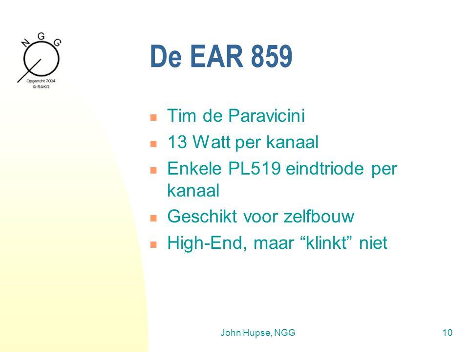 John Hupse, NGG10 De EAR 859 Tim de Paravicini 13 Watt per kanaal Enkele PL519 eindtriode per kanaal Geschikt voor zelfbouw High-End, maar klinkt niet