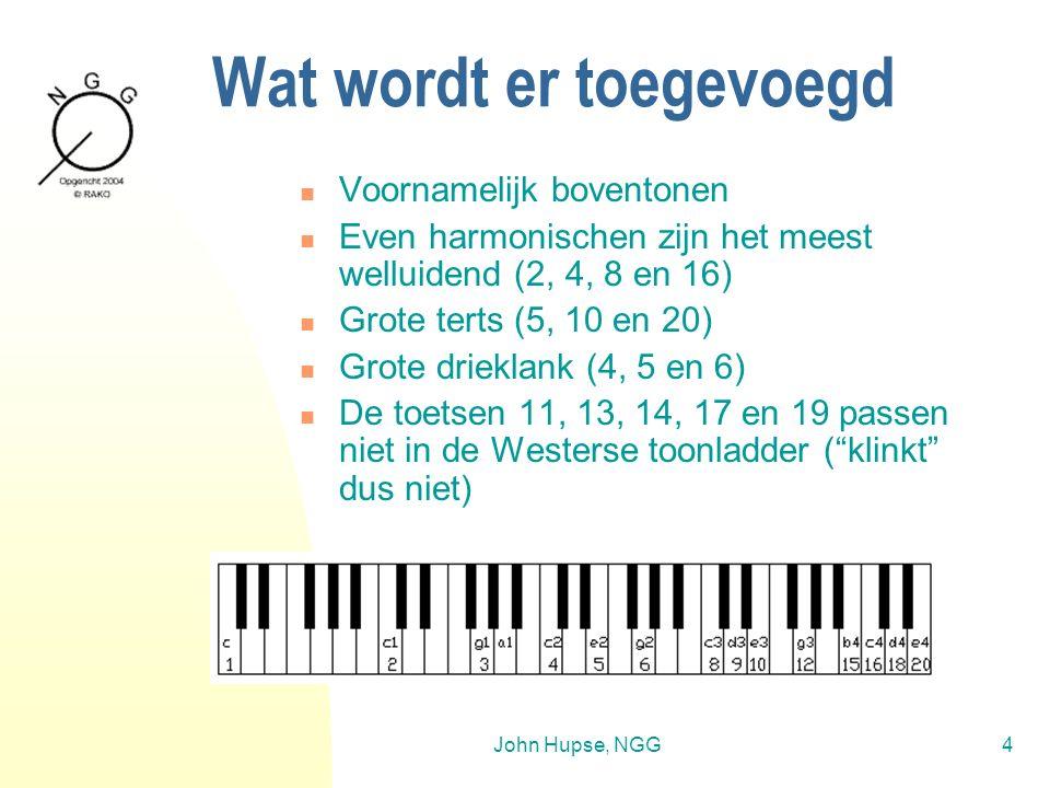 John Hupse, NGG4 Wat wordt er toegevoegd Voornamelijk boventonen Even harmonischen zijn het meest welluidend (2, 4, 8 en 16) Grote terts (5, 10 en 20) Grote drieklank (4, 5 en 6) De toetsen 11, 13, 14, 17 en 19 passen niet in de Westerse toonladder ( klinkt dus niet)