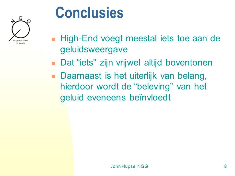 John Hupse, NGG8 Conclusies High-End voegt meestal iets toe aan de geluidsweergave Dat iets zijn vrijwel altijd boventonen Daarnaast is het uiterlijk van belang, hierdoor wordt de beleving van het geluid eveneens beïnvloedt