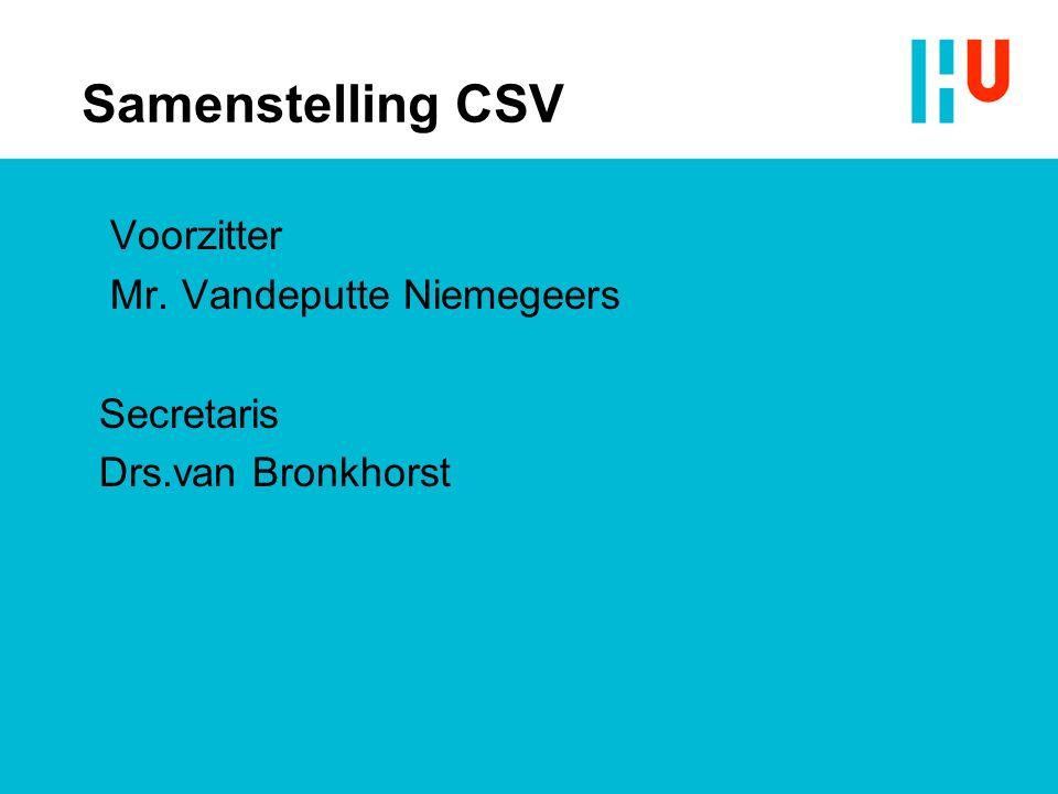 Samenstelling CSV Voorzitter Mr. Vandeputte Niemegeers Secretaris Drs.van Bronkhorst