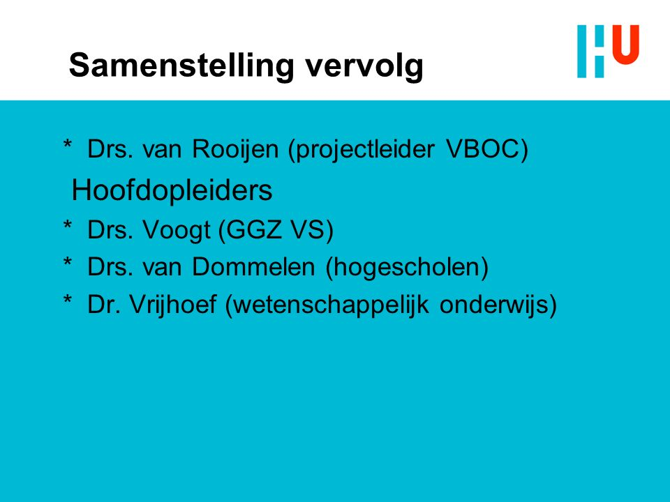 Samenstelling vervolg * Drs. van Rooijen (projectleider VBOC) Hoofdopleiders * Drs.