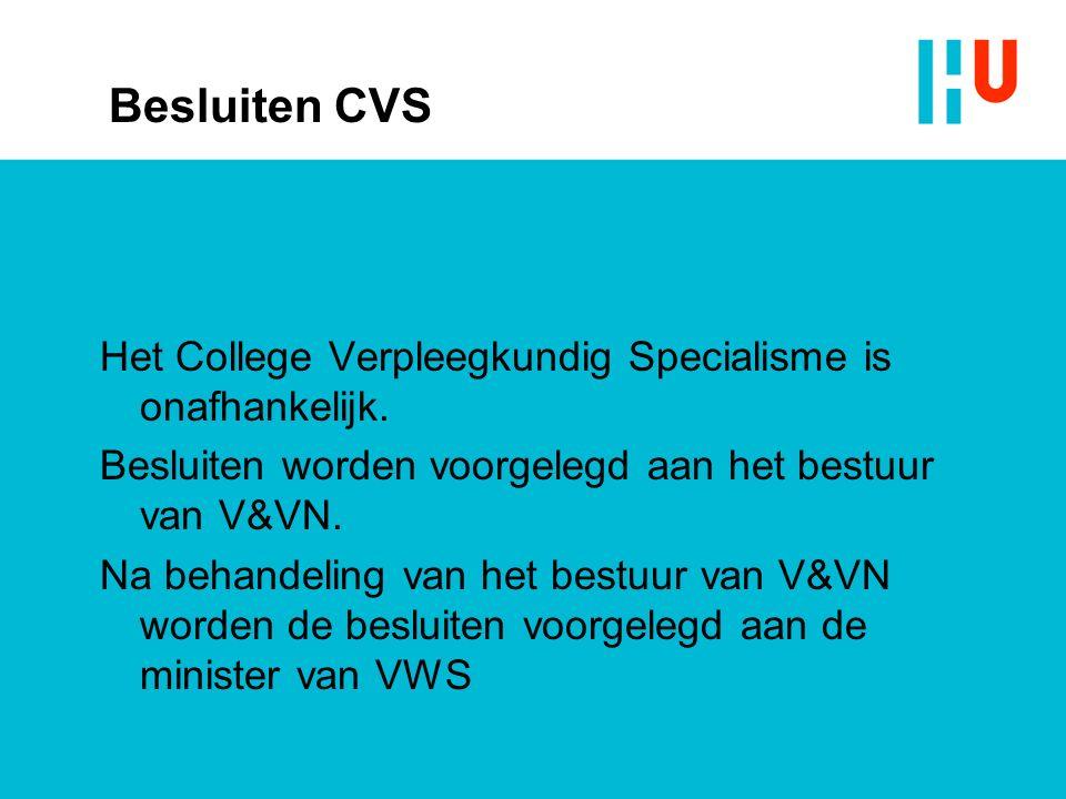 Besluiten CVS Het College Verpleegkundig Specialisme is onafhankelijk. Besluiten worden voorgelegd aan het bestuur van V&VN. Na behandeling van het be