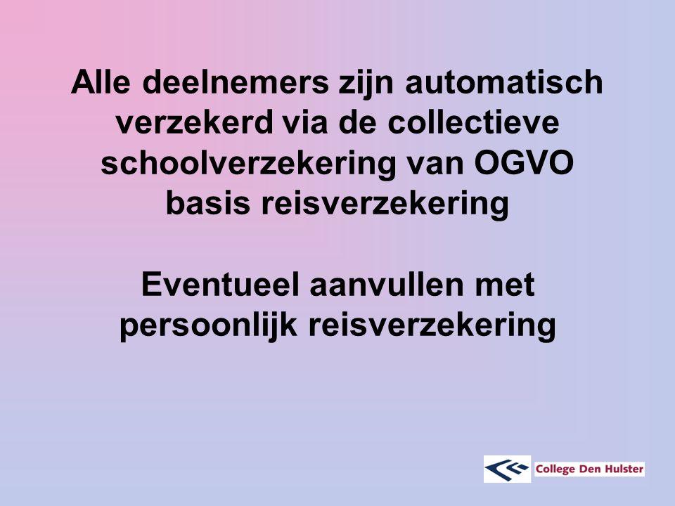 Alle deelnemers zijn automatisch verzekerd via de collectieve schoolverzekering van OGVO basis reisverzekering Eventueel aanvullen met persoonlijk reisverzekering