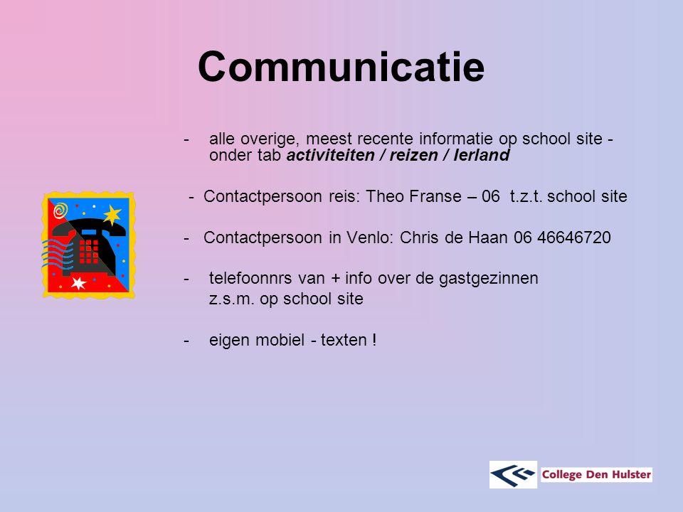 Communicatie -alle overige, meest recente informatie op school site - onder tab activiteiten / reizen / Ierland - Contactpersoon reis: Theo Franse – 06 t.z.t.