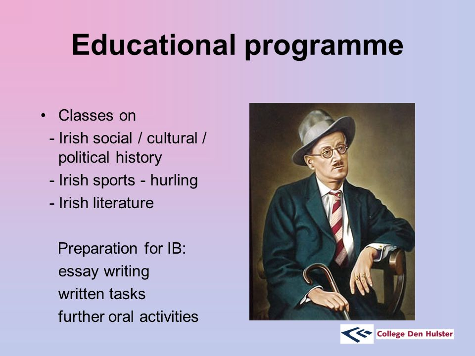 Educational programme Classes on - Irish social / cultural / political history - Irish sports - hurling - Irish literature Preparation for IB: essay writing written tasks further oral activities