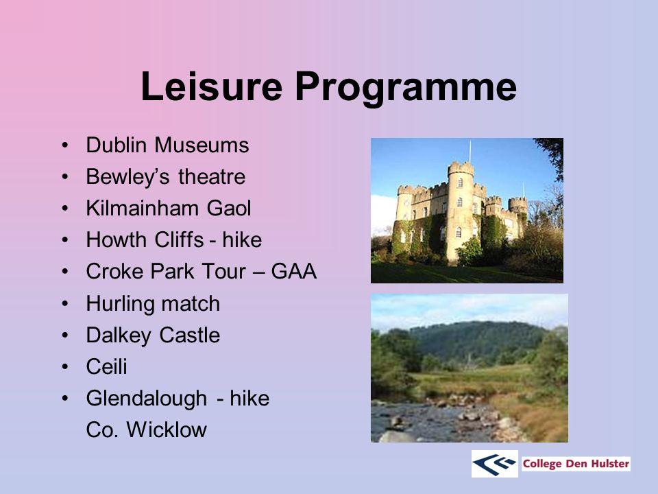 Leisure Programme Dublin Museums Bewley's theatre Kilmainham Gaol Howth Cliffs - hike Croke Park Tour – GAA Hurling match Dalkey Castle Ceili Glendalough - hike Co.