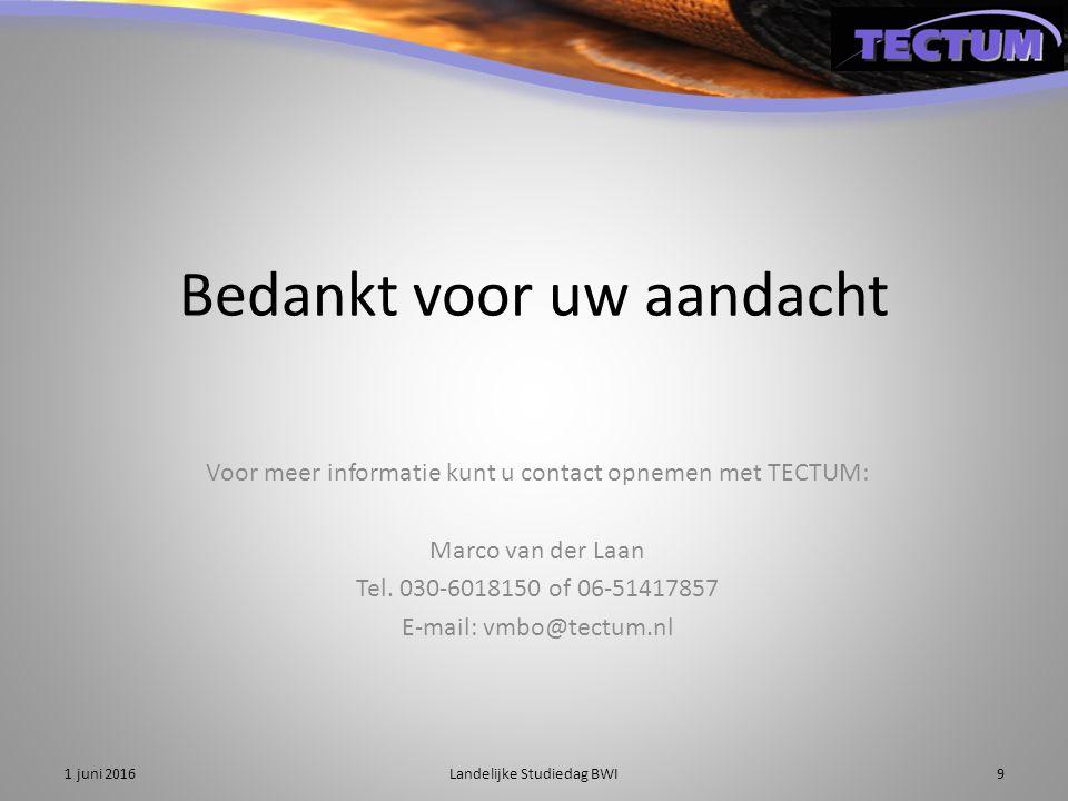 Bedankt voor uw aandacht Voor meer informatie kunt u contact opnemen met TECTUM: Marco van der Laan Tel. 030-6018150 of 06-51417857 E-mail: vmbo@tectu
