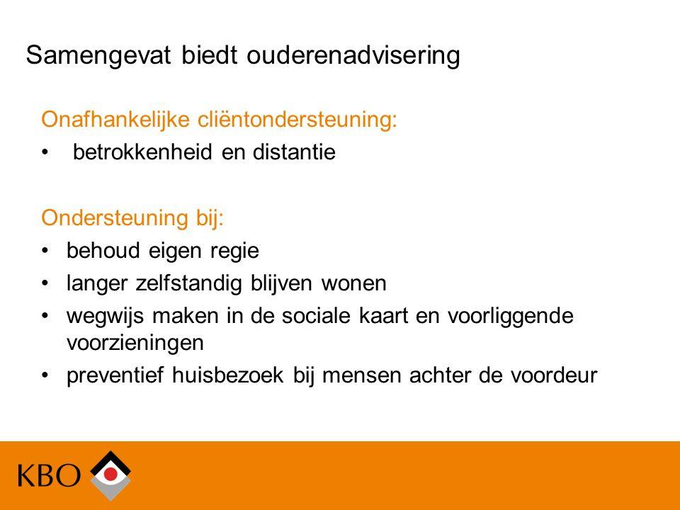 Samengevat biedt ouderenadvisering Onafhankelijke cliëntondersteuning: betrokkenheid en distantie Ondersteuning bij: behoud eigen regie langer zelfsta
