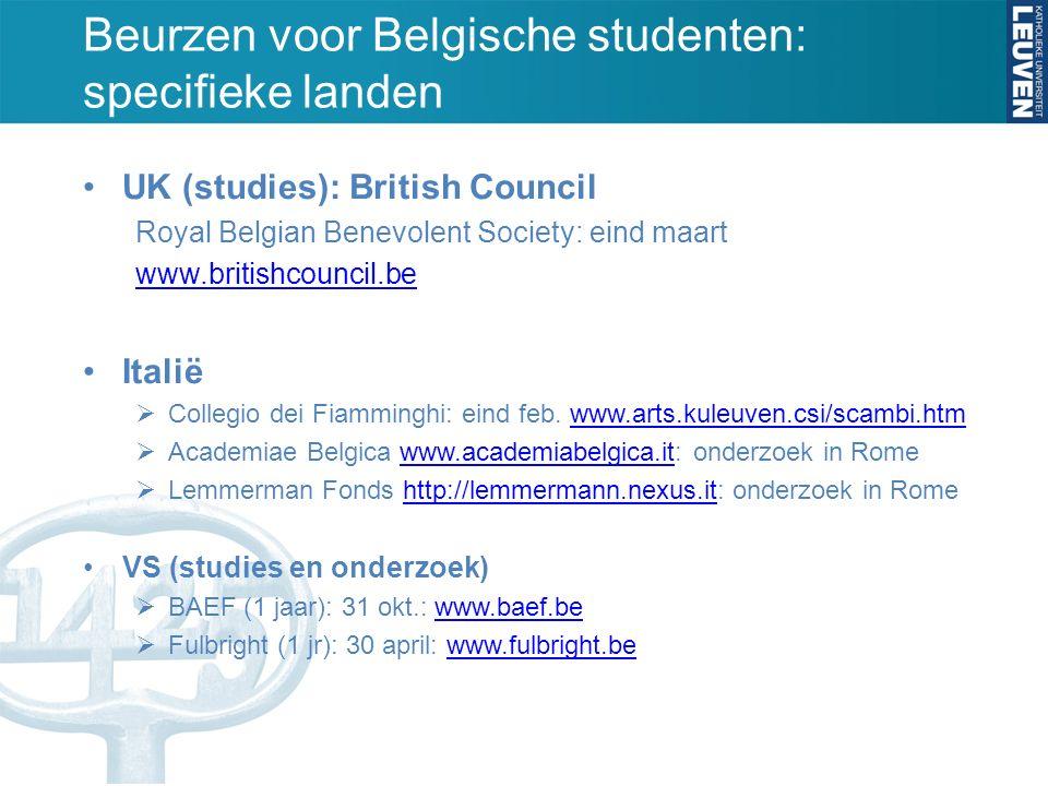 Beurzen voor Belgische studenten: specifieke landen UK (studies): British Council Royal Belgian Benevolent Society: eind maart www.britishcouncil.be Italië  Collegio dei Fiamminghi: eind feb.