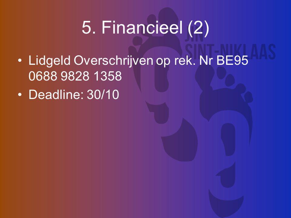 5. Financieel (2) Lidgeld Overschrijven op rek. Nr BE95 0688 9828 1358 Deadline: 30/10