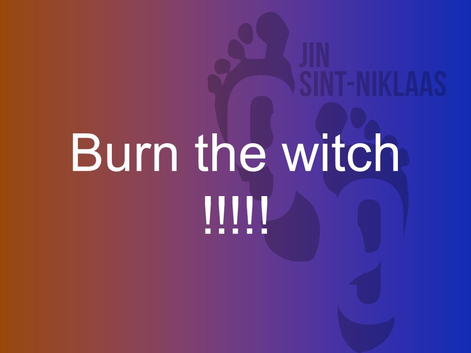 Burn the witch !!!!!