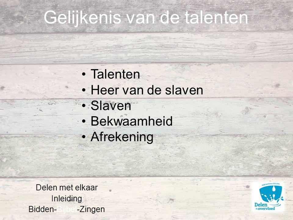 Gelijkenis van de talenten Delen met elkaar Inleiding Bidden-Bijbel-Zingen Talenten Heer van de slaven Slaven Bekwaamheid Afrekening