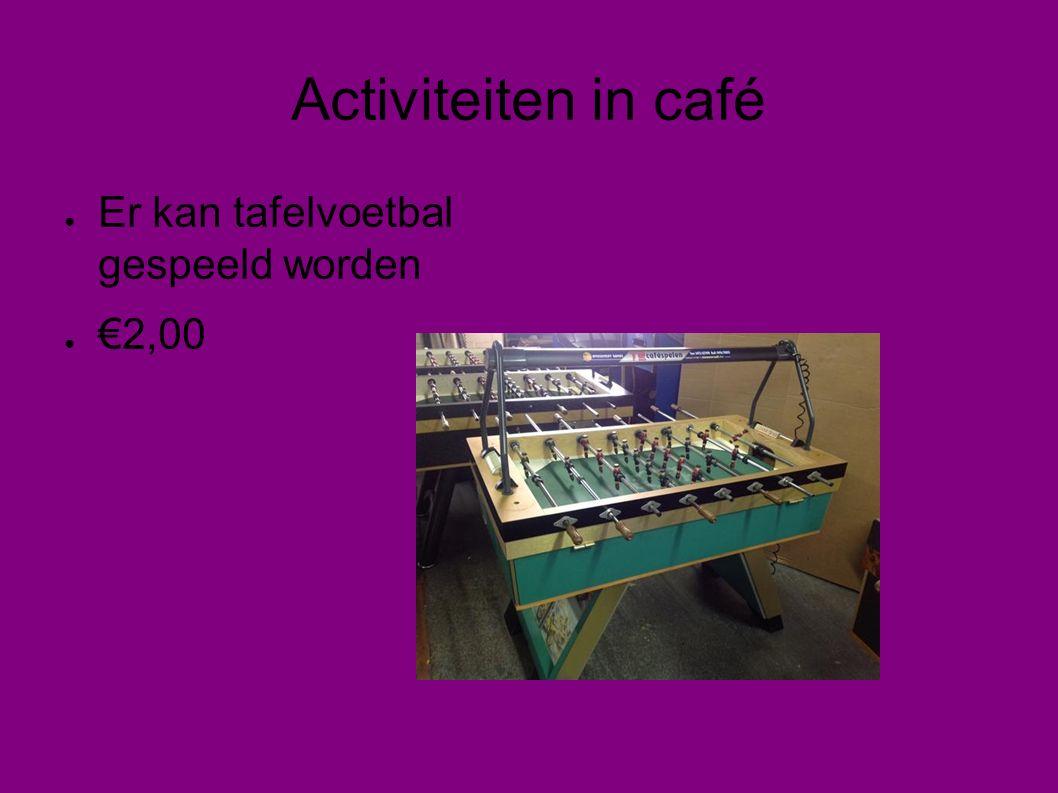 Activiteiten in café ● Er kan tafelvoetbal gespeeld worden ● €2,00