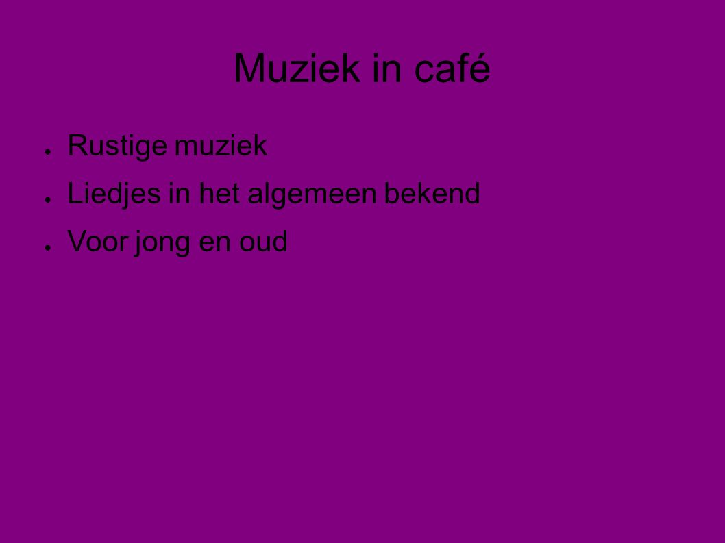 Muziek in café ● Rustige muziek ● Liedjes in het algemeen bekend ● Voor jong en oud