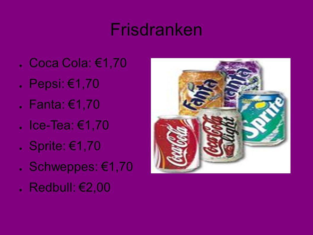 Frisdranken ● Coca Cola: €1,70 ● Pepsi: €1,70 ● Fanta: €1,70 ● Ice-Tea: €1,70 ● Sprite: €1,70 ● Schweppes: €1,70 ● Redbull: €2,00