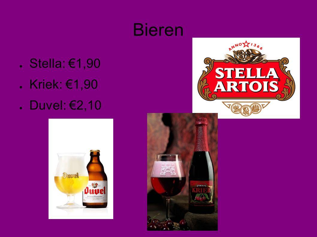 Bieren ● Stella: €1,90 ● Kriek: €1,90 ● Duvel: €2,10
