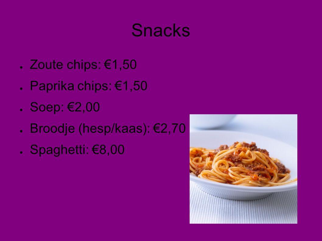 Snacks ● Zoute chips: €1,50 ● Paprika chips: €1,50 ● Soep: €2,00 ● Broodje (hesp/kaas): €2,70 ● Spaghetti: €8,00
