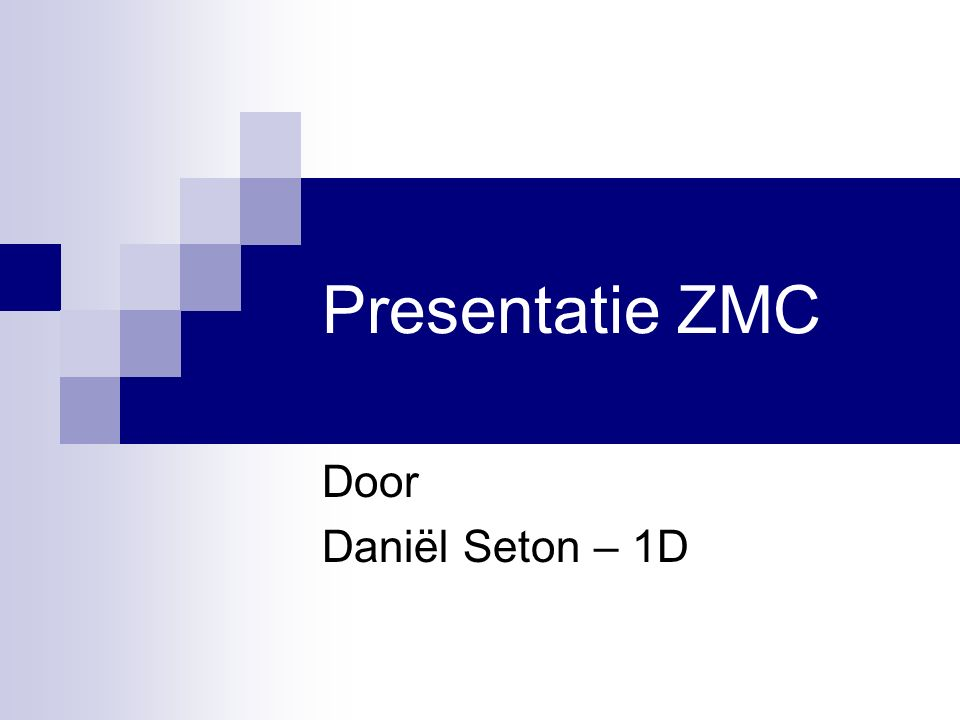 Presentatie ZMC Door Daniël Seton – 1D
