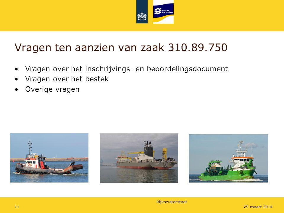 Rijkswaterstaat 1125 maart 2014 Vragen ten aanzien van zaak 310.89.750 Vragen over het inschrijvings- en beoordelingsdocument Vragen over het bestek Overige vragen