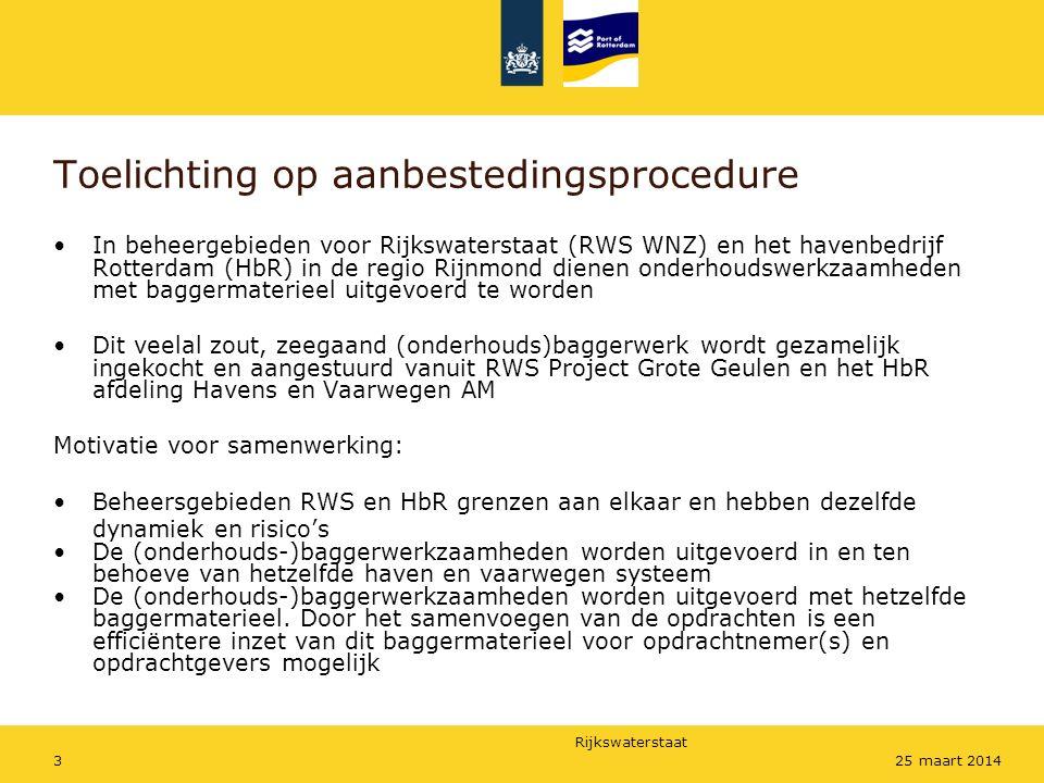 Rijkswaterstaat 325 maart 2014 Toelichting op aanbestedingsprocedure In beheergebieden voor Rijkswaterstaat (RWS WNZ) en het havenbedrijf Rotterdam (HbR) in de regio Rijnmond dienen onderhoudswerkzaamheden met baggermaterieel uitgevoerd te worden Dit veelal zout, zeegaand (onderhouds)baggerwerk wordt gezamelijk ingekocht en aangestuurd vanuit RWS Project Grote Geulen en het HbR afdeling Havens en Vaarwegen AM Motivatie voor samenwerking: Beheersgebieden RWS en HbR grenzen aan elkaar en hebben dezelfde dynamiek en risico's De (onderhouds-)baggerwerkzaamheden worden uitgevoerd in en ten behoeve van hetzelfde haven en vaarwegen systeem De (onderhouds-)baggerwerkzaamheden worden uitgevoerd met hetzelfde baggermaterieel.