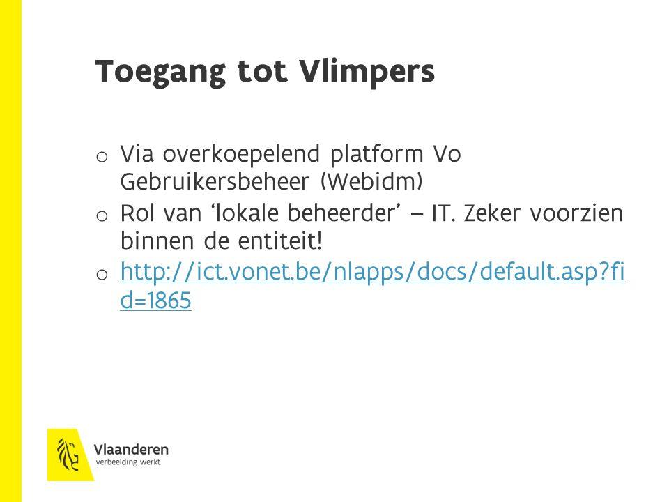 Toegang tot Vlimpers o Via overkoepelend platform Vo Gebruikersbeheer (Webidm) o Rol van 'lokale beheerder' – IT.
