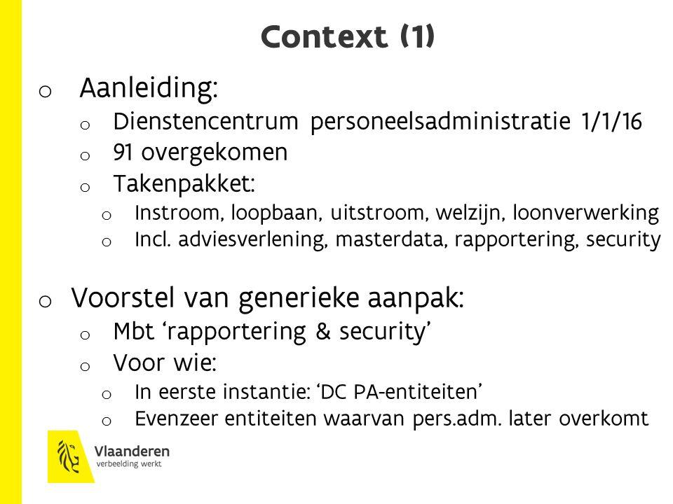 Context (1) o Aanleiding: o Dienstencentrum personeelsadministratie 1/1/16 o 91 overgekomen o Takenpakket: o Instroom, loopbaan, uitstroom, welzijn, loonverwerking o Incl.