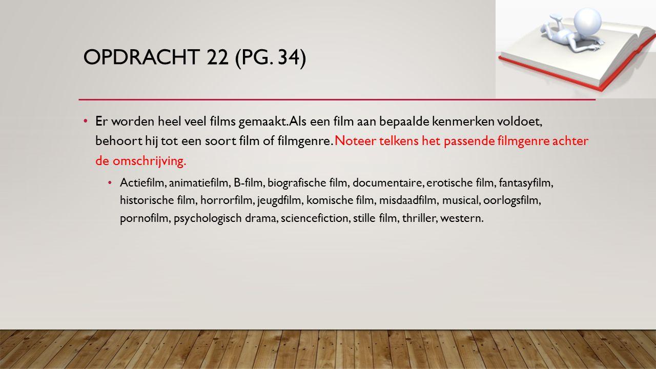 OPDRACHT 22 (PG. 34) Er worden heel veel films gemaakt.
