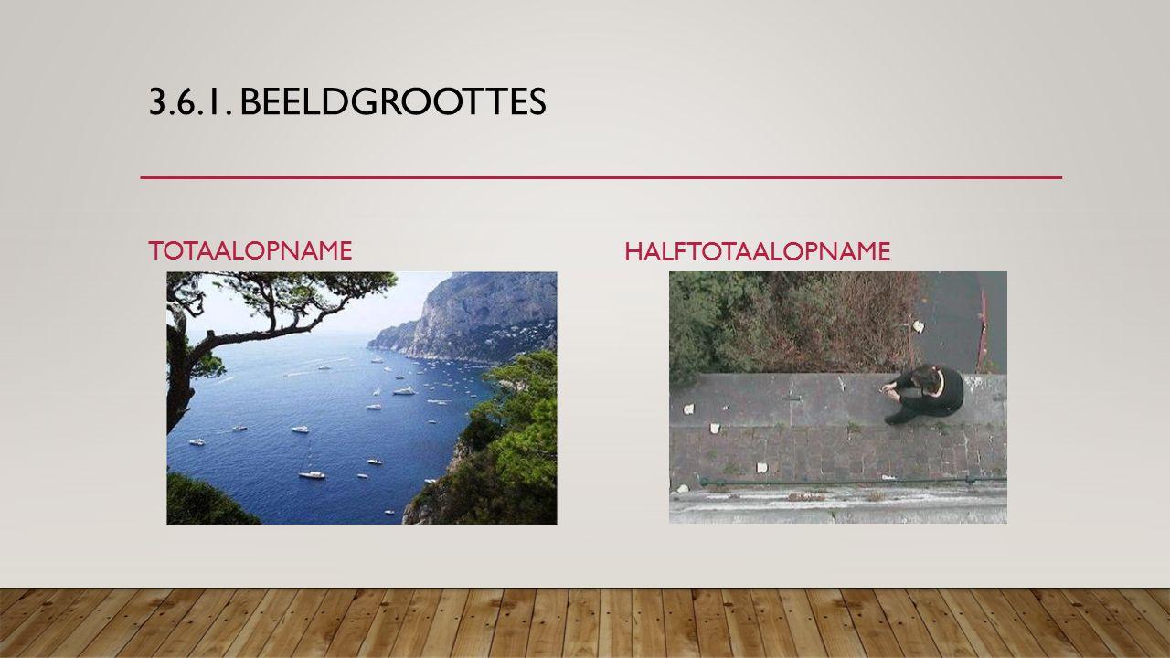 3.6.1. BEELDGROOTTES HALFGROOTOPNAME CLOSE-UP (GROOTOPNAME)