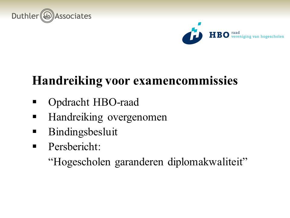 Handreiking voor examencommissies  Opdracht HBO-raad  Handreiking overgenomen  Bindingsbesluit  Persbericht: Hogescholen garanderen diplomakwaliteit