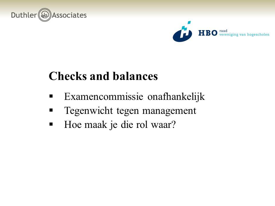 Checks and balances  Examencommissie onafhankelijk  Tegenwicht tegen management  Hoe maak je die rol waar