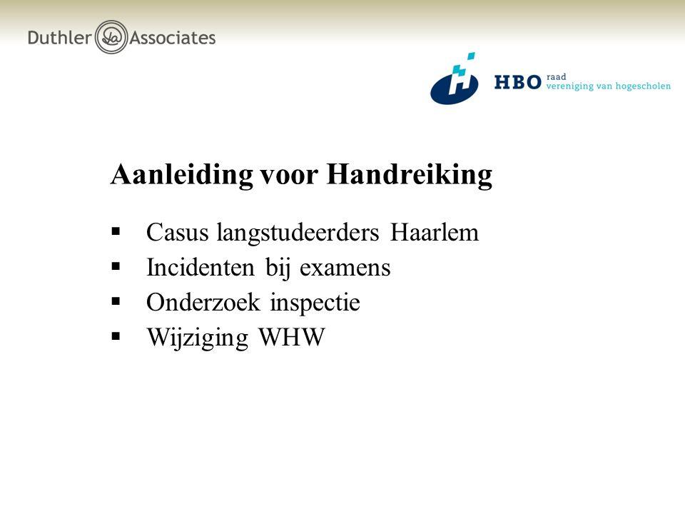 Aanleiding voor Handreiking  Casus langstudeerders Haarlem  Incidenten bij examens  Onderzoek inspectie  Wijziging WHW