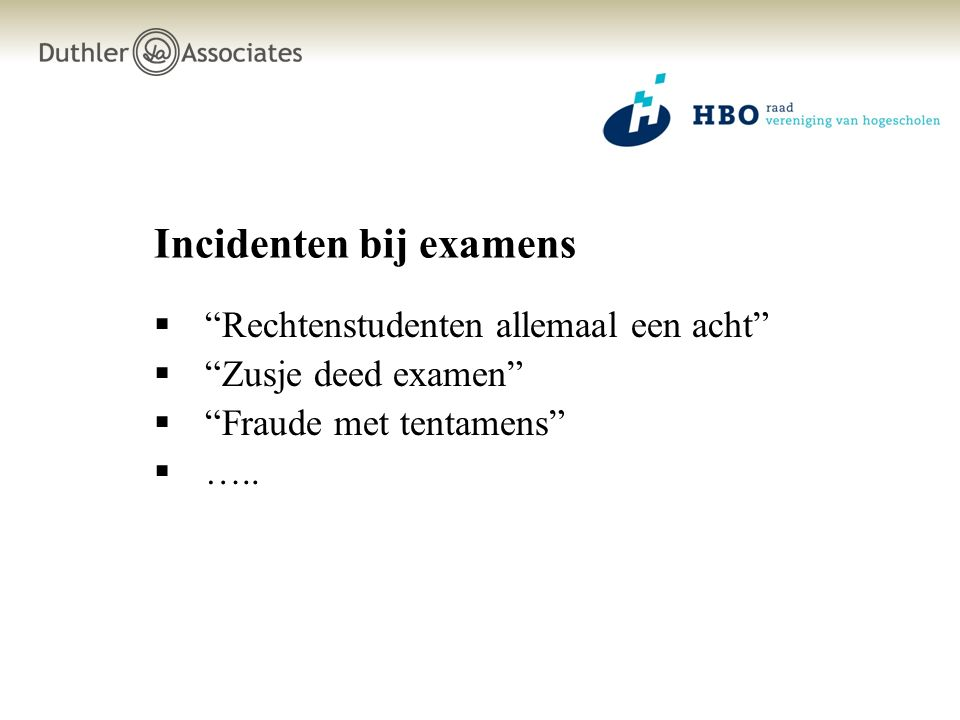 Incidenten bij examens  Rechtenstudenten allemaal een acht  Zusje deed examen  Fraude met tentamens  …..