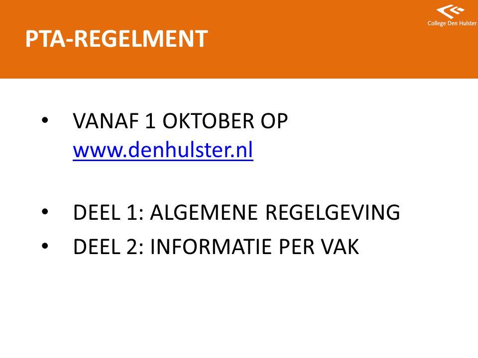 VANAF 1 OKTOBER OP www.denhulster.nl www.denhulster.nl DEEL 1: ALGEMENE REGELGEVING DEEL 2: INFORMATIE PER VAK PTA-REGELMENT