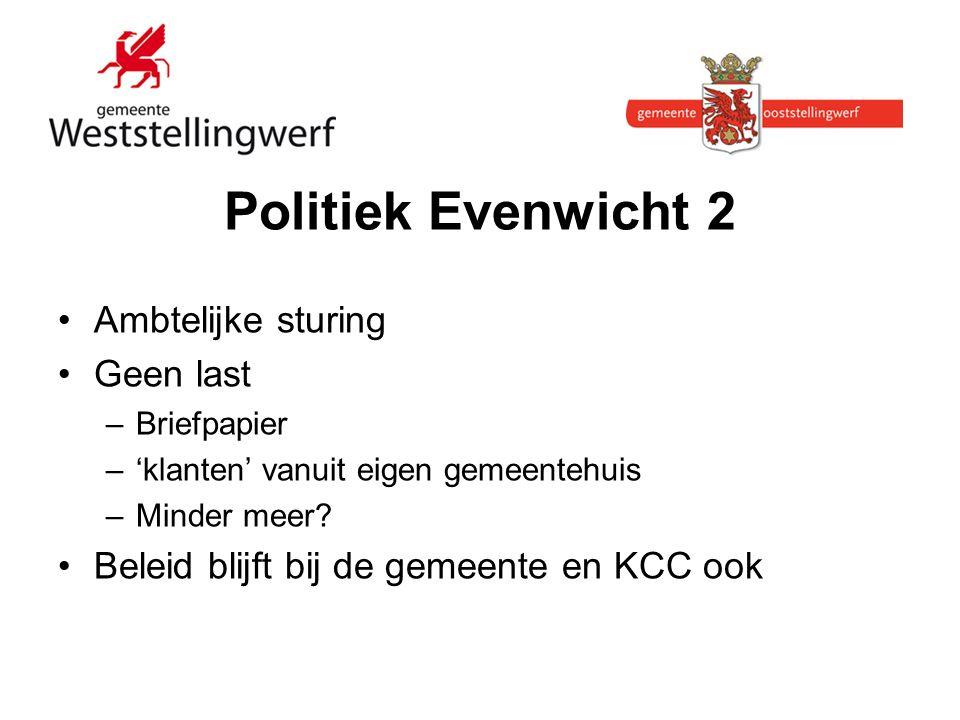 Politiek Evenwicht 2 Ambtelijke sturing Geen last –Briefpapier –'klanten' vanuit eigen gemeentehuis –Minder meer.