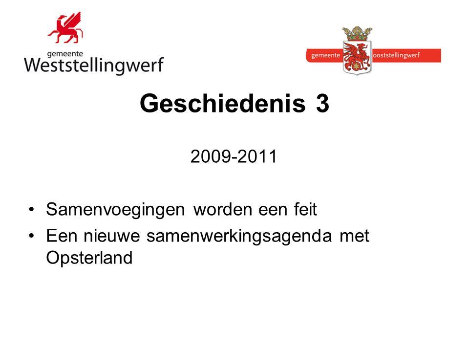 Geschiedenis 3 2009-2011 Samenvoegingen worden een feit Een nieuwe samenwerkingsagenda met Opsterland