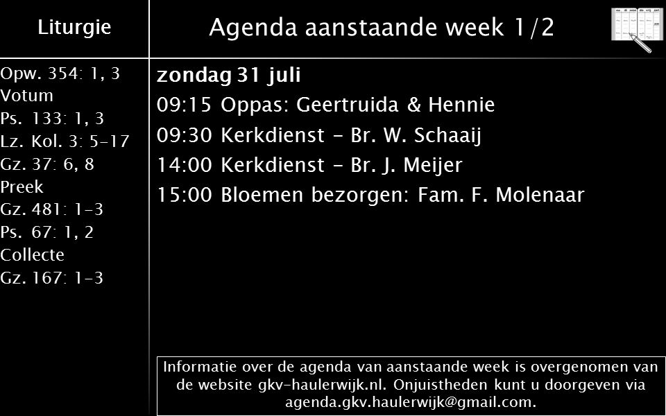 Liturgie Opw.354: 1, 3 Votum Ps.133: 1, 3 Lz.Kol. 3: 5-17 Gz.37: 6, 8 Preek Gz.481: 1-3 Ps.67: 1, 2 Collecte Gz.167: 1-3 Liturgie Agenda aanstaande we