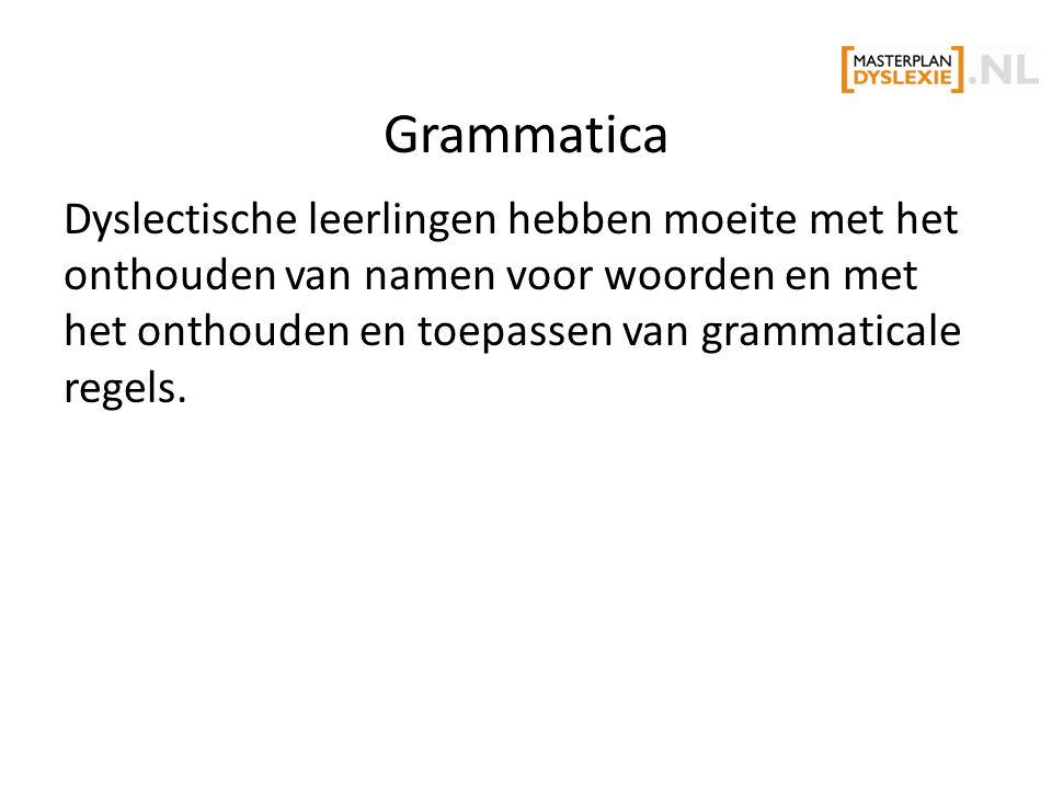 Grammatica Dyslectische leerlingen hebben moeite met het onthouden van namen voor woorden en met het onthouden en toepassen van grammaticale regels.