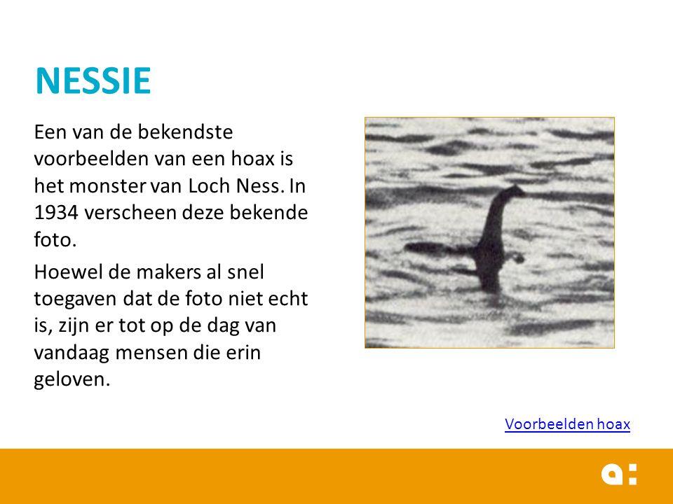 Een van de bekendste voorbeelden van een hoax is het monster van Loch Ness. In 1934 verscheen deze bekende foto. Hoewel de makers al snel toegaven dat