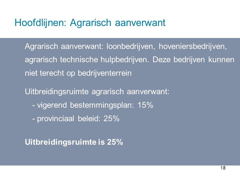 18 Hoofdlijnen: Agrarisch aanverwant Agrarisch aanverwant: loonbedrijven, hoveniersbedrijven, agrarisch technische hulpbedrijven.